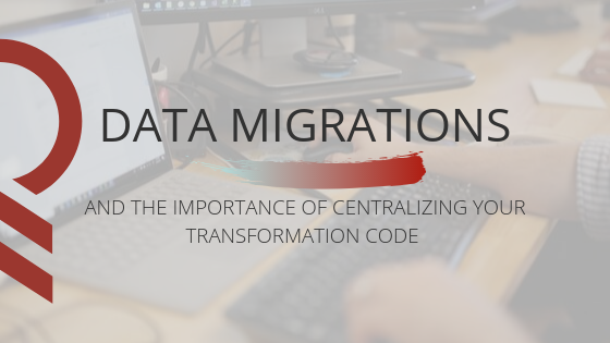 Data Migrations and The Importance of Centralizing Your Transformation Code