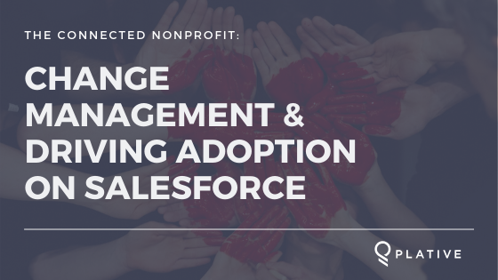 The Connected Non-Profit: Change Management and Driving Adoption On Salesforce