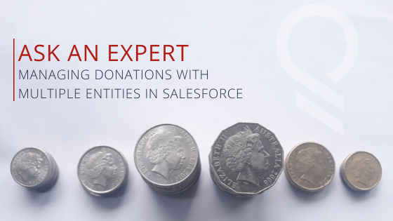 Ask An Expert | Managing Donations With Multiple Entities In Salesforce