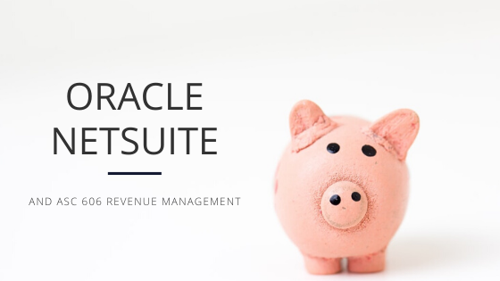 NetSuite and ASC 606 Revenue Management | Ask An Expert