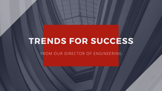 Trends for Project Success From our Director of Engineering