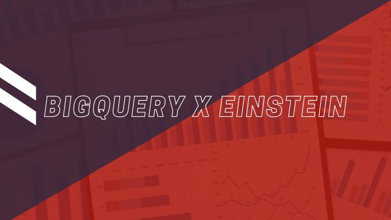 6 Steps to Integrating Google BigQuery with Salesforce Einstein Analytics
