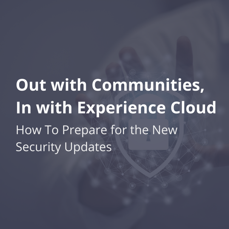 Out with Communities, In with Experience Cloud: How To Prepare for the New Security Updates