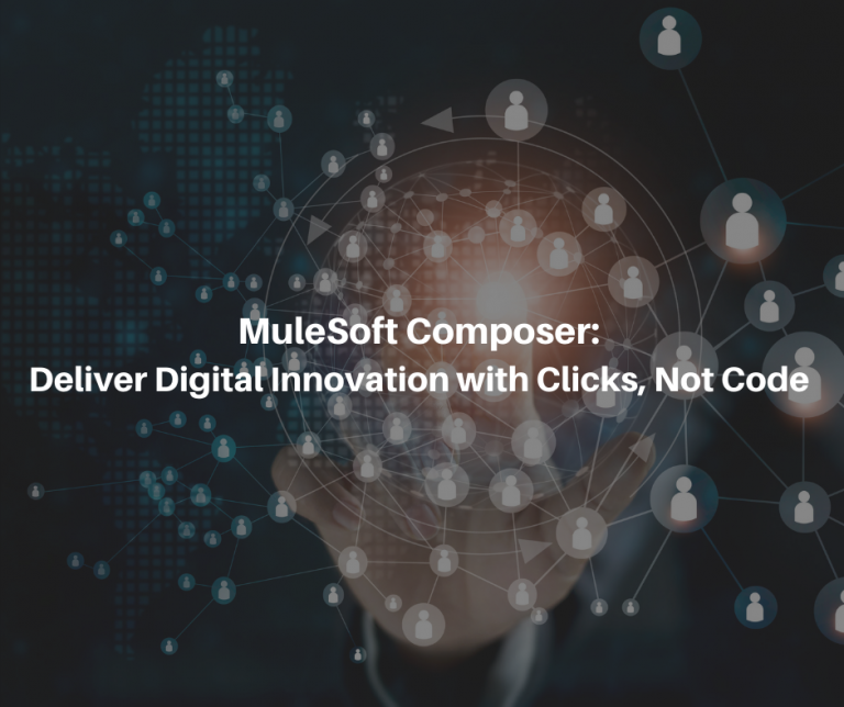 MuleSoft Composer: Deliver Digital Innovation with Clicks, Not Code